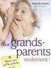 Pour grands-parents seulement !