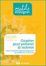 Coopérer pour prévenir la violence. Jeux et activités d'apprentissage pour les enfants de 2½ à 12 ans.
